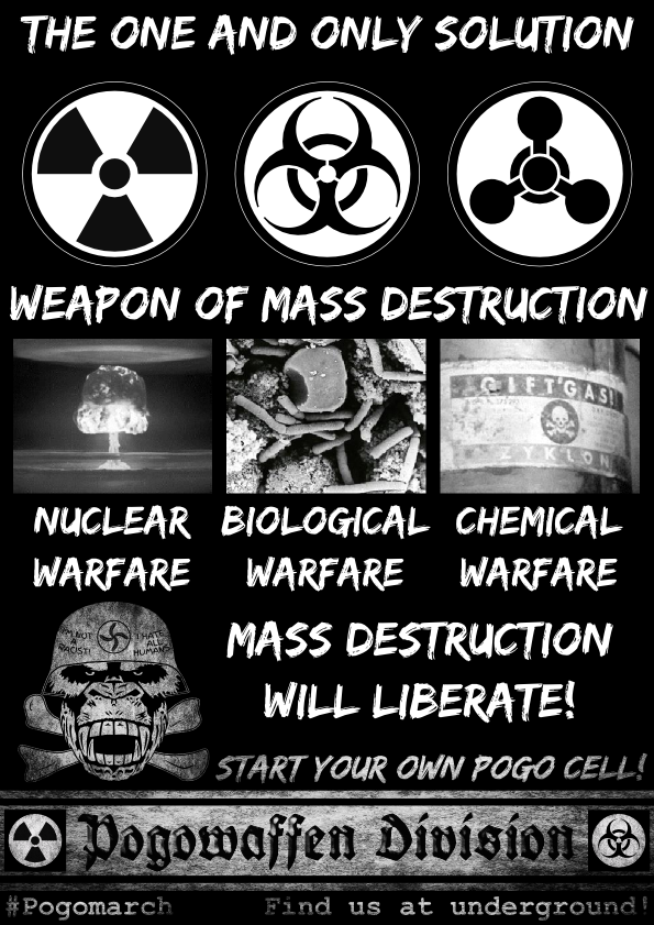 Pogowaffen Division - The one and only solution - weapon of mass destruction - nuclear warefare - biological warefare - chemical warefare - mass destruction will liberate - Pogomarch - APPD