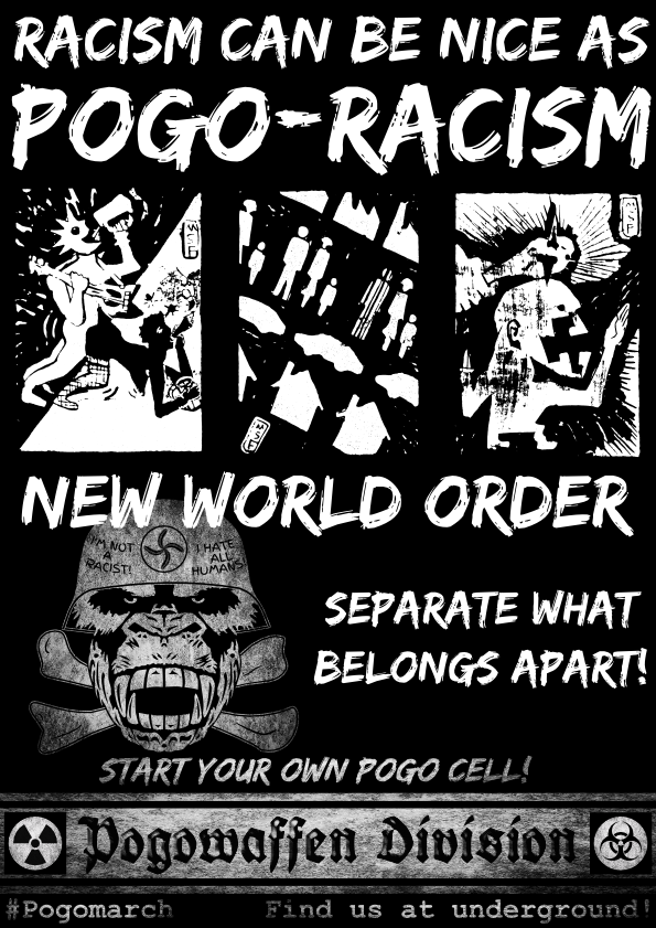 Pogowaffen Division - Racism can be nice as Pogo-racism - New world order - Separate what belongs apart - Pogomarch - APPD